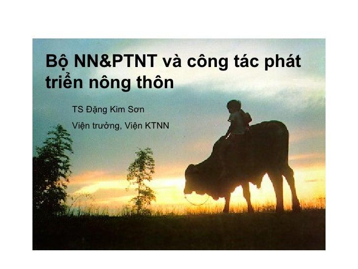 Bộ NN&PTNT và công tác phát triển nông thôn  TS Đặng Kim Sơn Viện trưởng, Viện KTNN