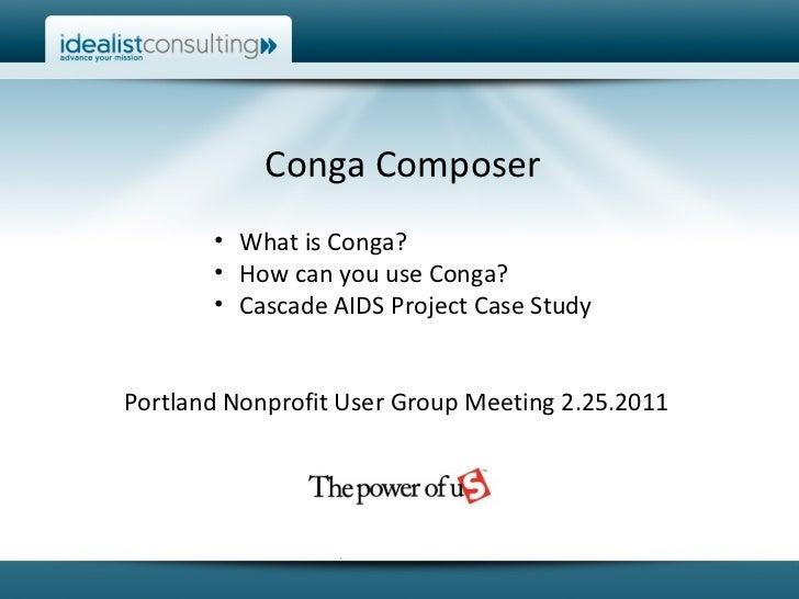 Conga Composer <ul><li>What is Conga? </li></ul><ul><li>How can you use Conga? </li></ul><ul><li>Cascade AIDS Project Case...