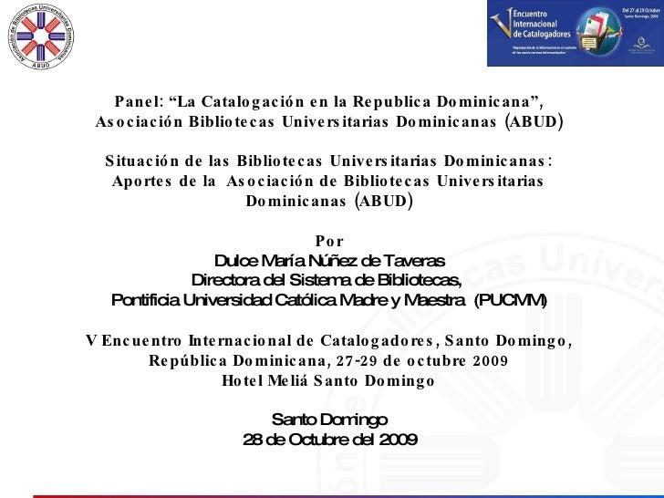 """Panel: """"La Catalogación en la Republica Dominicana"""", Asociación Bibliotecas Universitarias Dominicanas (ABUD) Situación de..."""