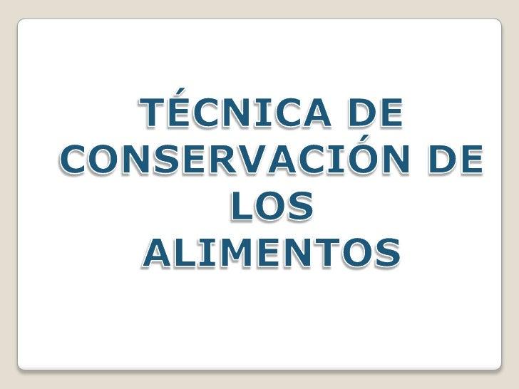 TÉCNICA DE CONSERVACIÓN DE LOS<br />ALIMENTOS<br />
