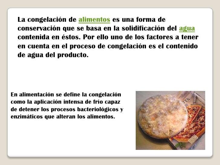 La congelación de alimentos es una forma de conservación que se basa en la solidificación del agua contenida en éstos. Por...