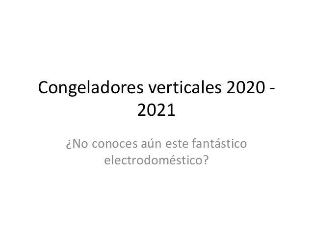 Congeladores verticales 2020 - 2021 �No conoces a�n este fant�stico electrodom�stico?
