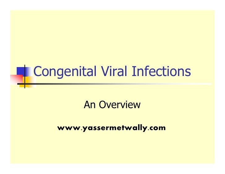 Congenital Viral Infections           An Overview      www.yassermetwally.com