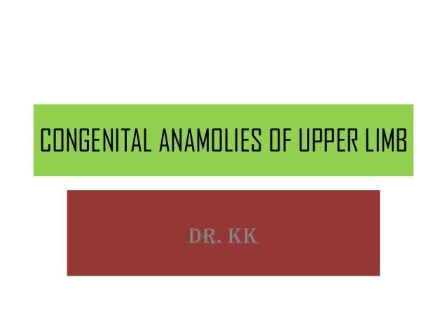 CONGENITAL ANAMOLIES OF UPPER LIMB DR. KK