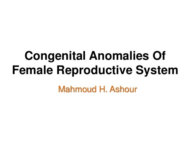 Congenital Anomalies Of Female Reproductive System Mahmoud H. Ashour