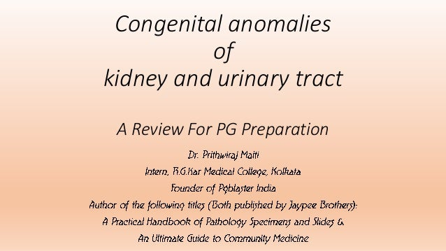Congenital anomalies of kidney and urinary tract A Review For PG Preparation