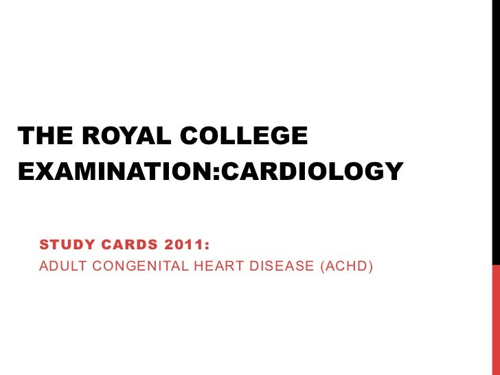 THE ROYAL COLLEGEEXAMINATION:CARDIOLOGY STUDY CARDS 2011: ADULT CONGENITAL HEART DISEASE (ACHD)