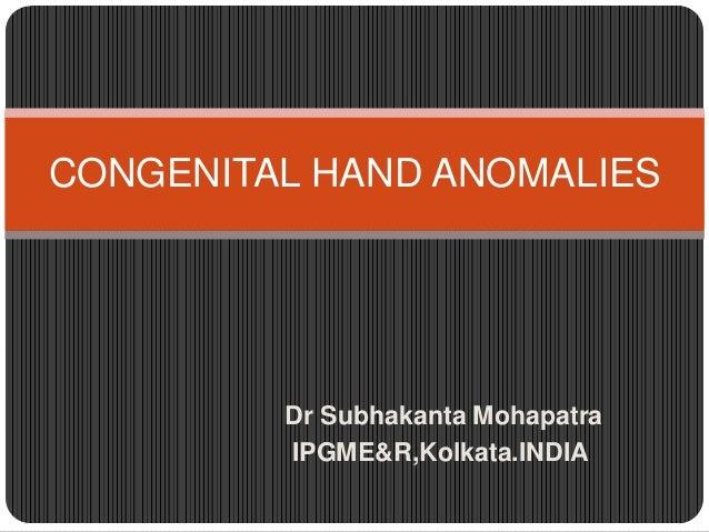 CONGENITAL HAND ANOMALIES  Dr Subhakanta Mohapatra IPGME&R,Kolkata.INDIA