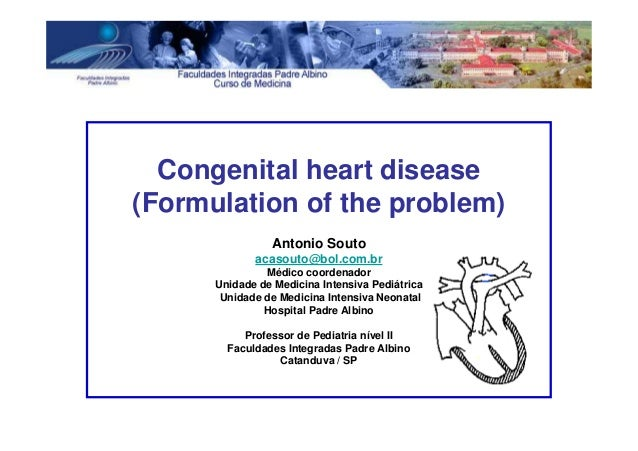 Congenital heart disease (Formulation of the problem) Antonio Souto acasouto@bol.com.br Médico coordenador Unidade de Medi...
