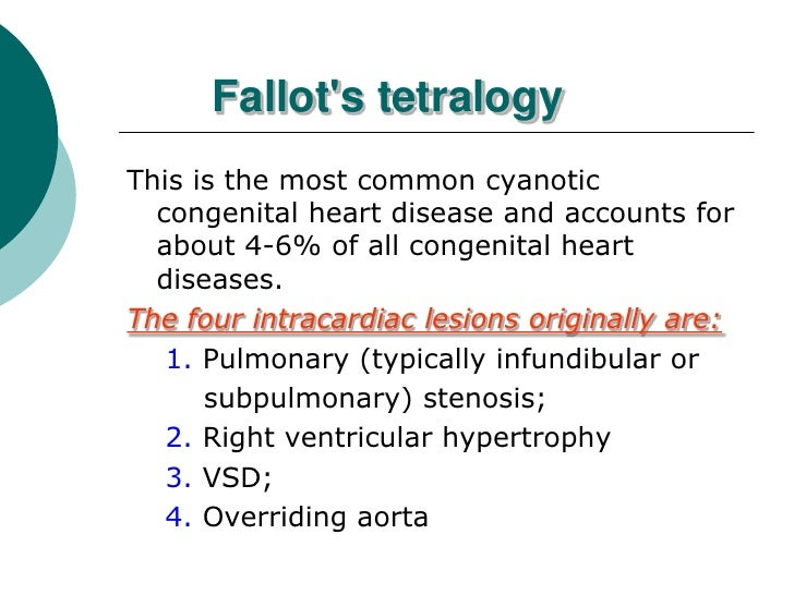Fallots tetralogyThis is the most common cyanotic  congenital heart disease and accounts for  about 4-6% of all congenital...