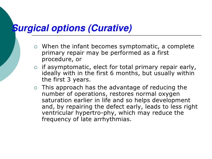 Surgical options (Curative)        When the infant becomes symptomatic, a complete         primary repair may be performe...