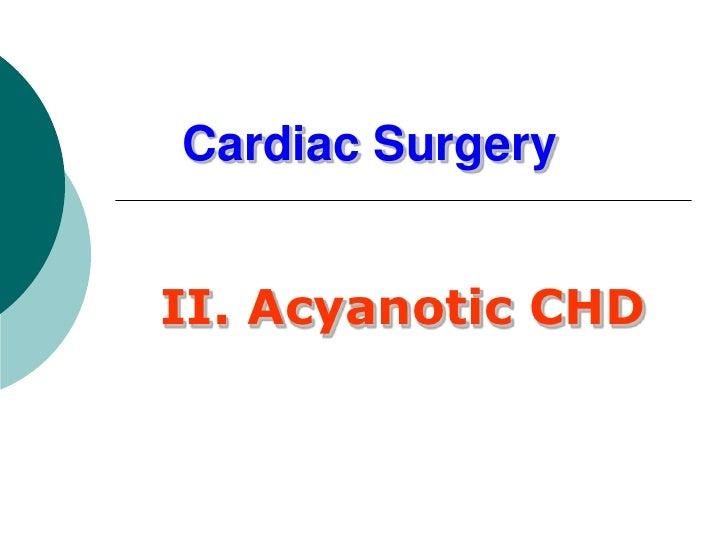 Cardiac SurgeryII. Acyanotic CHD