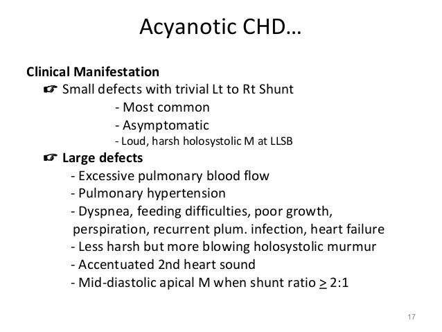 Acyanotic CHD…Clinical Manifestation    Small defects with trivial Lt to Rt Shunt               - Most common            ...