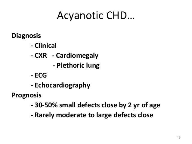 Acyanotic CHD…Diagnosis     - Clinical     - CXR - Cardiomegaly             - Plethoric lung     - ECG     - Echocardiogra...