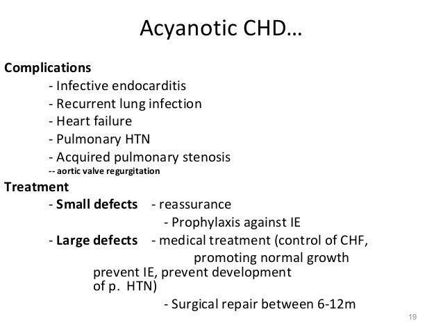Acyanotic CHD…Complications      - Infective endocarditis      - Recurrent lung infection      - Heart failure      - Pulm...
