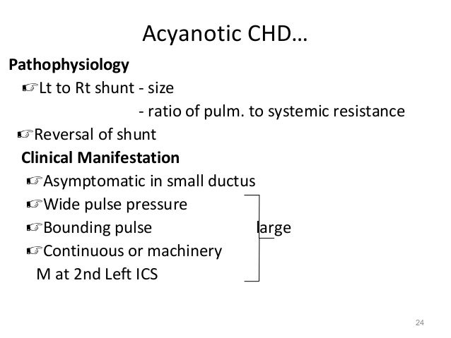Acyanotic CHD…Pathophysiology Lt to Rt shunt - size                  - ratio of pulm. to systemic resistance Reversal of...