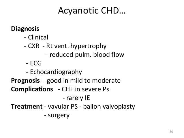 Acyanotic CHD…Diagnosis    - Clinical    - CXR - Rt vent. hypertrophy             - reduced pulm. blood flow     - ECG    ...