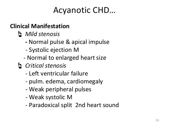 Acyanotic CHD…Clinical Manifestation    Mild stenosis       - Normal pulse & apical impulse       - Systolic ejection M  ...