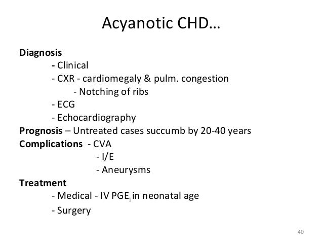 Acyanotic CHD…Diagnosis      - Clinical      - CXR - cardiomegaly & pulm. congestion            - Notching of ribs      - ...