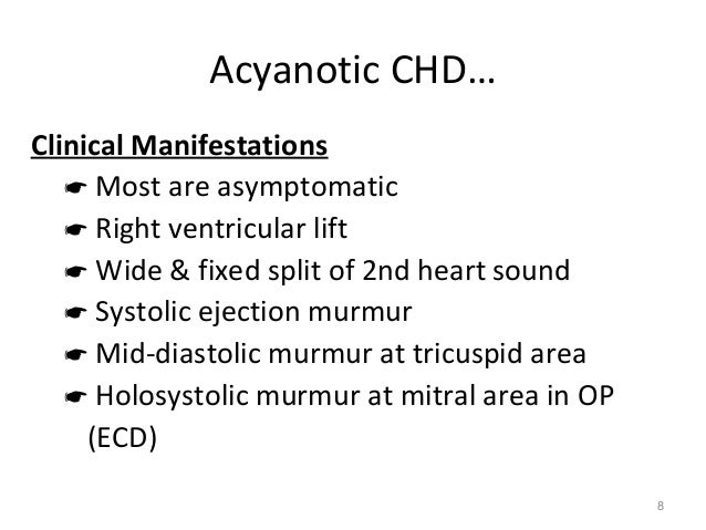Acyanotic CHD…Clinical Manifestations    Most are asymptomatic    Right ventricular lift    Wide & fixed split of 2nd h...