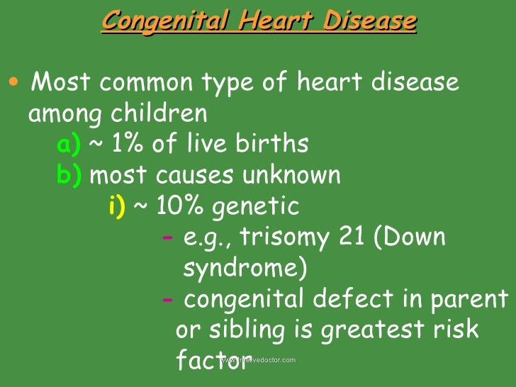 <ul><li>Congenital Heart Disease </li></ul><ul><li>Most common type of heart disease </li></ul><ul><li>among children </li...