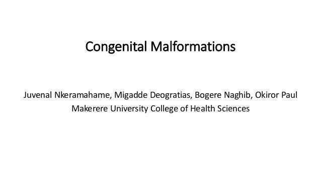 Congenital Malformations Juvenal Nkeramahame, Migadde Deogratias, Bogere Naghib, Okiror Paul Makerere University College o...