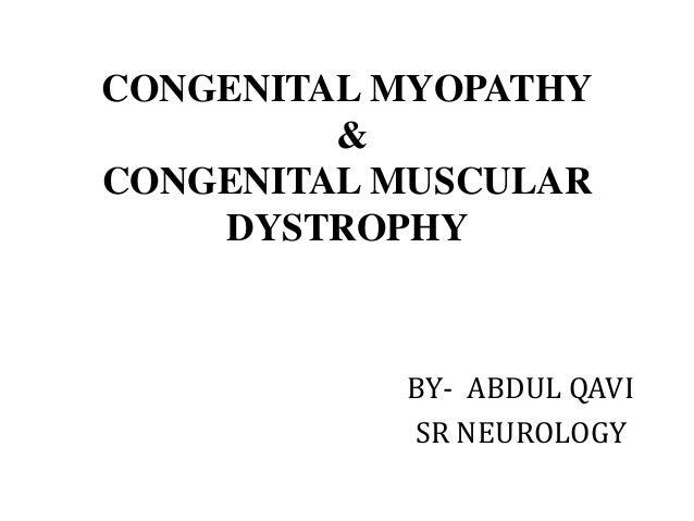 CONGENITAL MYOPATHY & CONGENITAL MUSCULAR DYSTROPHY BY- ABDUL QAVI SR NEUROLOGY