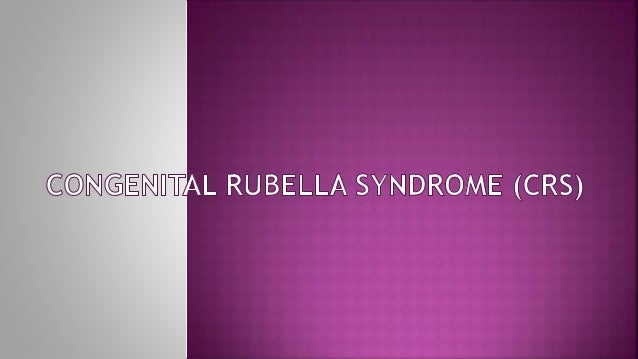  Congenital rubella syndrome (CRS) can occur in a developing fetus of a pregnant woman who has contracted rubella (GERMAN...