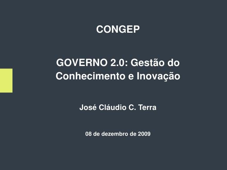 CONGEP   GOVERNO 2.0: Gestão do Conhecimento e Inovação       José Cláudio C. Terra        08 de dezembro de 2009         ...
