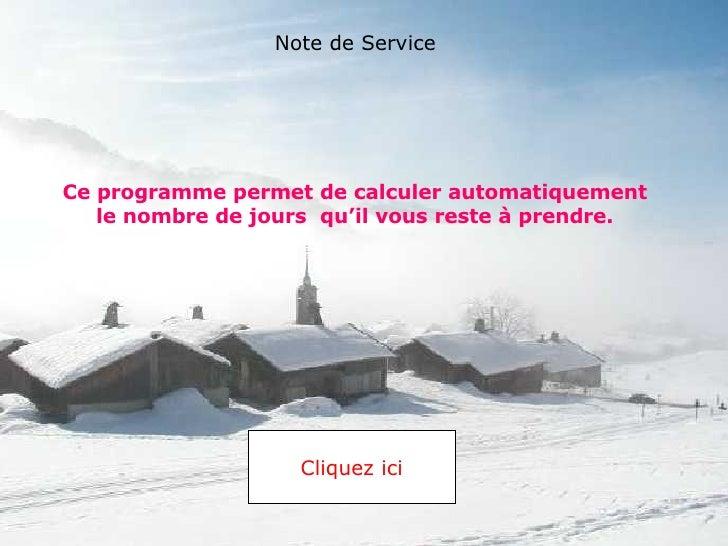 Ce programme permet de calculer automatiquement le nombre de jours  qu'il vous reste à prendre. Cliquez ici Note de Service