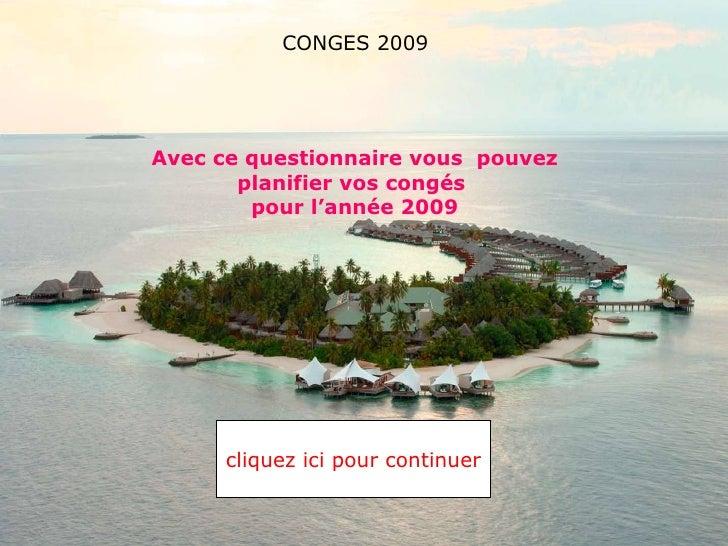 Avec ce questionnaire vous  pouvez planifier vos congés  pour l'année 2009 cliquez ici pour continuer  CONGES 2009