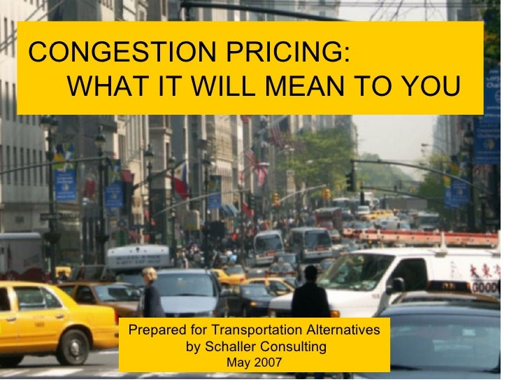 CONGESTION PRICING:  WHAT IT WILL MEAN TO YOU Prepared for Transportation Alternatives  by Schaller Consulting May 2007