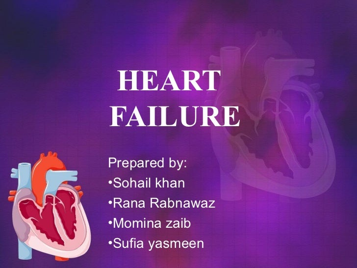 HEARTFAILUREPrepared by:•Sohail khan•Rana Rabnawaz•Momina zaib•Sufia yasmeen