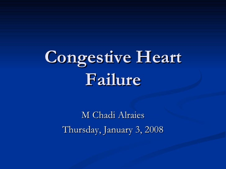 Congestive Heart Failure M Chadi Alraies Thursday, January 3, 2008