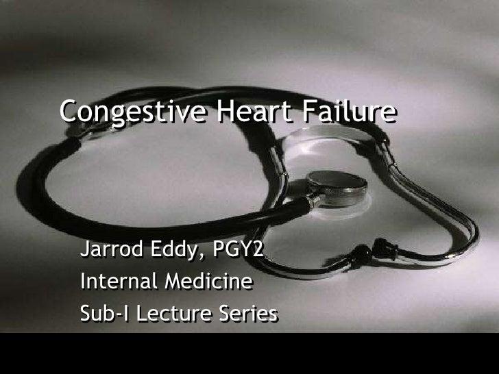 Congestive Heart Failure     Jarrod Eddy, PGY2  Internal Medicine  Sub-I Lecture Series