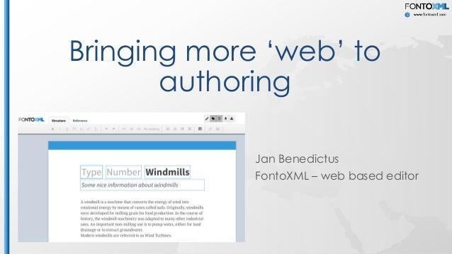 Bringing more 'web' to authoring Jan Benedictus FontoXML – web based editor
