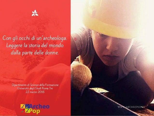 Con gli occhi di un'archeologa. Leggere la storia del mondo dalla parte delle donne. Dipartimento di Scienze della Formazi...