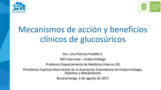 Mecanismos de acción y beneficios clínicos de glucosúricos Dra. Lina Patricia Pradilla S. MD Internista – Endocrinóloga Pr...