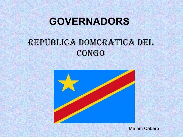 GOVERNADORS  REPÚBLICA DOMCRÁTICA DEL CONGO Míriam Cabero