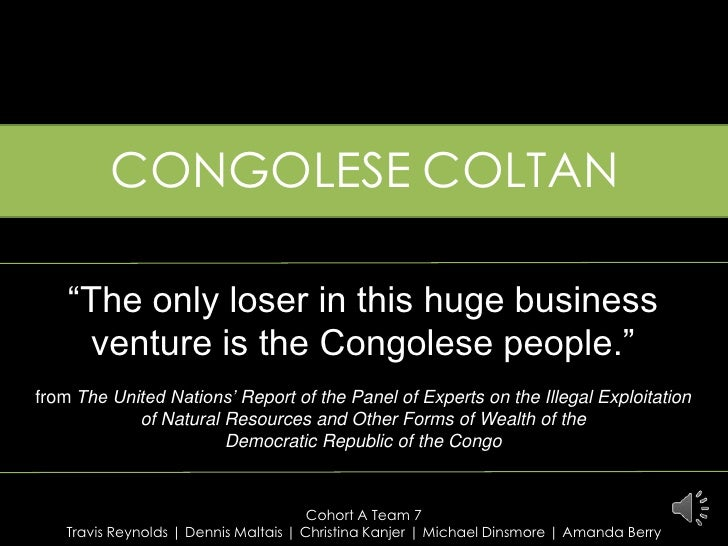 "CONGOLESECOLTAN<br />""The only loser in this huge business<br />venture is the Congolese people.""<br />from The United Nat..."