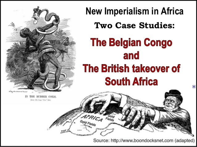 New Imperialism in Africa Two Case Studies: