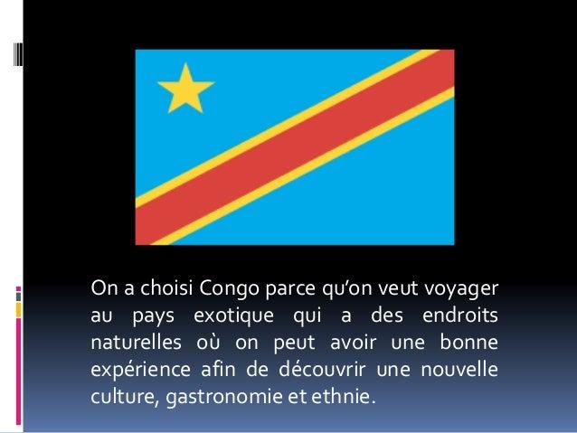 On a choisi Congo parce qu'on veut voyager au pays exotique qui a des endroits naturelles où on peut avoir une bonne expér...