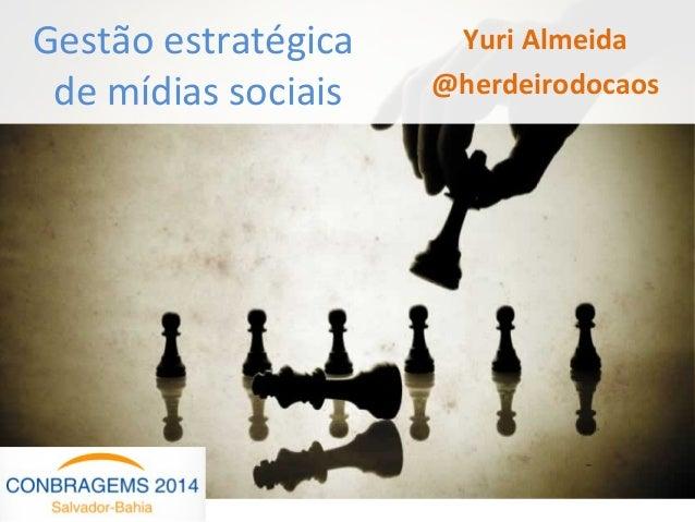 Yuri Almeida @herdeirodocaos Gestão estratégica de mídias sociais