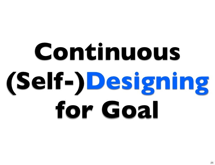 Continuous(Self-)Designing    for Goal                   25