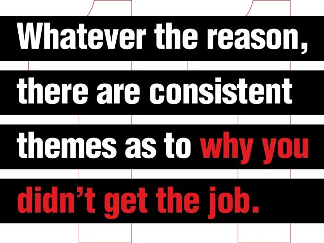 Whatever the reason, there are consistent themes as to why you didn't get the job.
