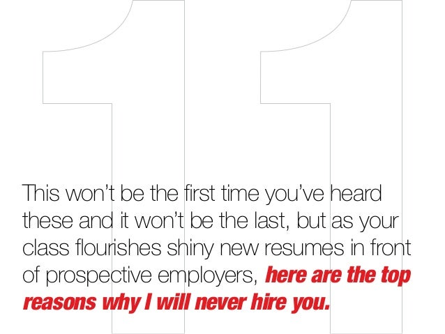 This won't be the first time you've heard these and it won't be the last, but as your class flourishes shiny new resumes i...