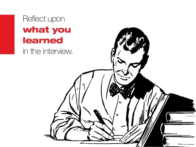 Reflect upon what you learned in the interview.
