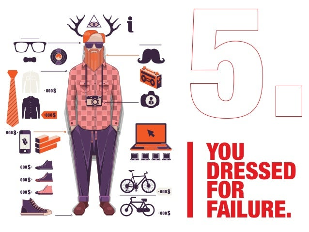 YOU DRESSED FOR FAILURE.
