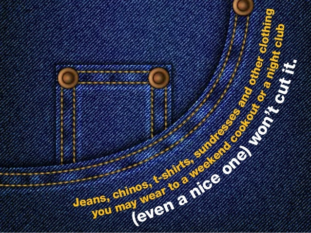 Jeans, chinos, t-shirts, sund ressesandotherclothing you may wear to a weeken d cookoutoranightclub (even a nice on e)w on...