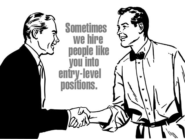 Sometimes we hire people like you into entry-level positions.